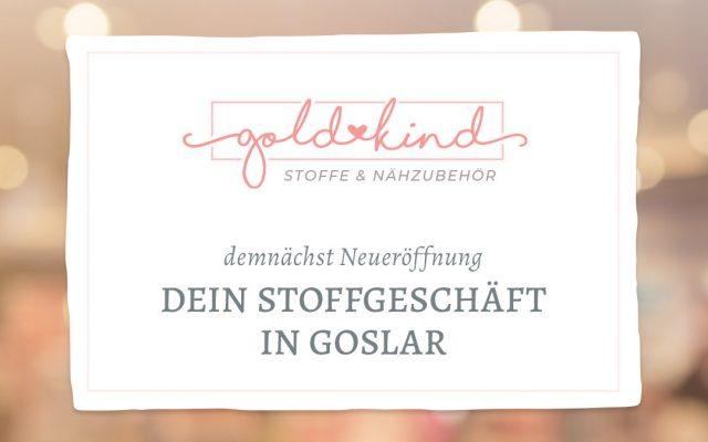Goldkind Stoffgeschäft und Nähzubehör demnächst Neueröffnung in Goslar